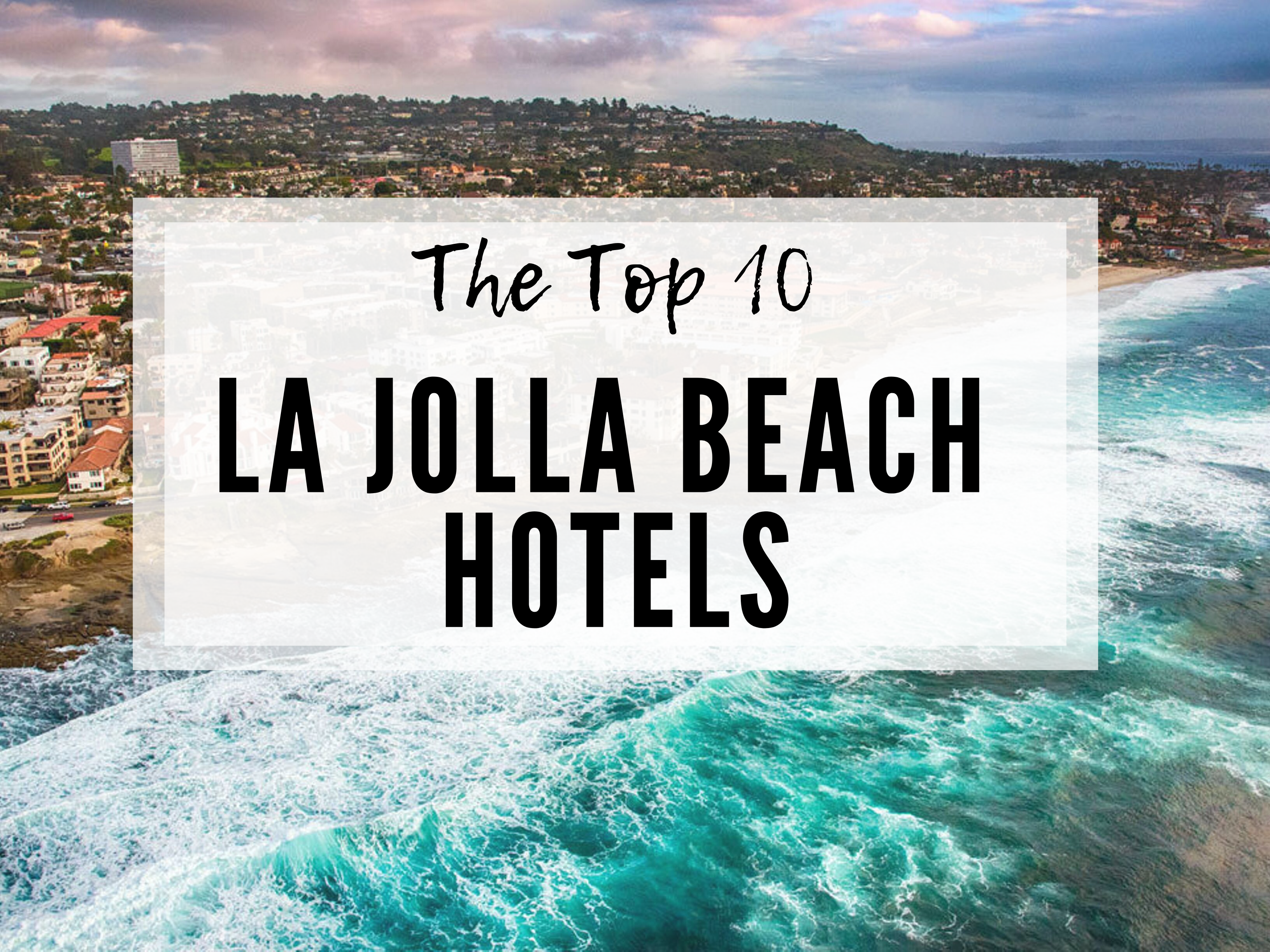 La Jolla Hotels >> The Top Ten La Jolla Beach Hotels Explore With Me