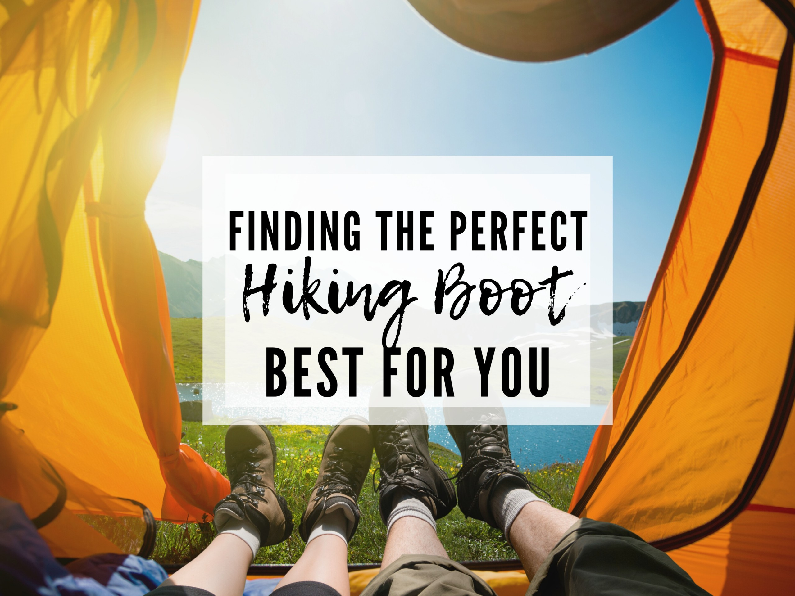 GUIDE TO FINDING THE RIGHT HIKING BOOTS PERFECT FOR YOU