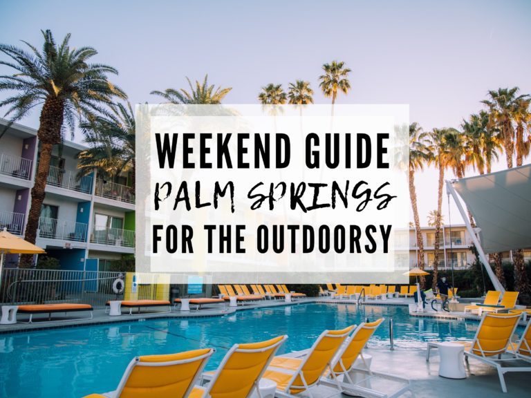 AN INCREDIBLE PALM SPRINGS WEEKEND GETAWAY ITINERARY FOR THE OUTDOOR LOVER